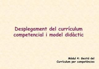 Desplegament del currículum competencial i model didàctic