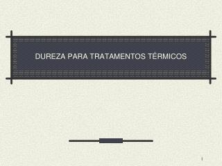 DUREZA PARA TRATAMENTOS TÉRMICOS