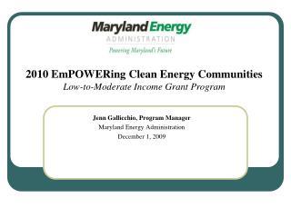 Jenn Gallicchio, Program Manager Maryland Energy Administration December 1, 2009