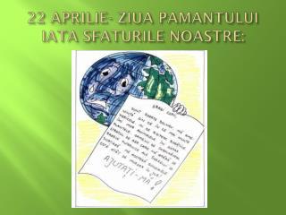 22 APRILIE- ZIUA PAMANTULUI IATA SFATURILE NOASTRE: