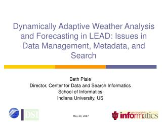 Beth Plale Director, Center for Data and Search Informatics School of Informatics
