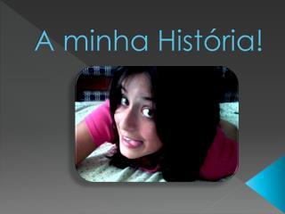 A minha Hist�ria!