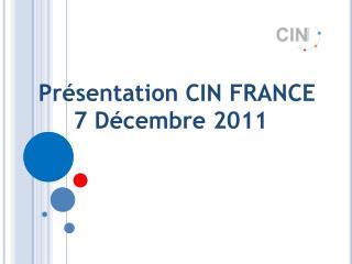 Présentation CIN FRANCE 7 Décembre 2011