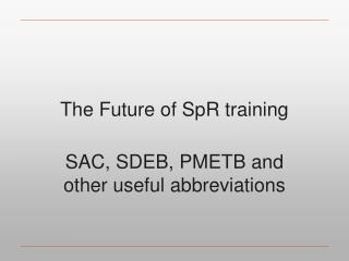 The Future of SpR training