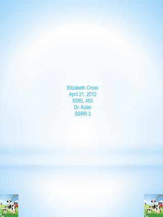 Elizabeth Cross April 21, 2012 EDEL 453 Dr. Kolar SSRR 3