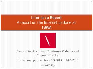 Internship Report A report on the Internship done at  TBWA