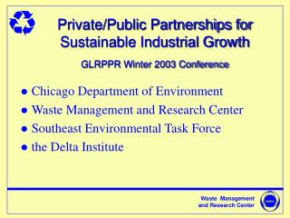 Private/Public Partnerships for Sustainable Industrial Growth GLRPPR Winter 2003 Conference