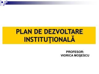 PLAN DE DEZVOLTARE INSTITUŢIONALĂ