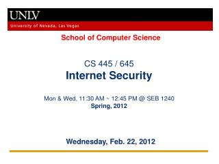 CS 445 / 645 Internet Security Mon & Wed, 11:30 AM ~ 12:45 PM @ SEB 1240 Spring, 2012