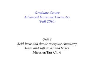 Unit 4 Acid-base and donor-acceptor chemistry Hard and soft acids and bases Miessler/Tarr Ch. 6