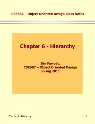Chapter 6 - Hierarchy Jim Fawcett CSE687 – Object Oriented Design Spring 2011