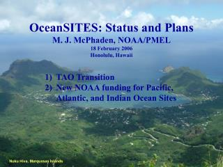 OceanSITES: Status and Plans M. J. McPhaden, NOAA/PMEL 18 February 2006 Honolulu, Hawaii