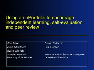 Using an ePortfolio to encourage independent learning, self-evaluation and peer review
