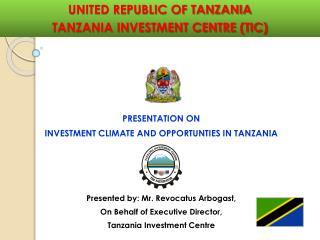PRESENTATION ON INVESTMENT CLIMATE AND OPPORTUNTIES IN TANZANIA