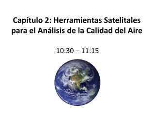 Capítulo  2:  Herramientas Satelitales para el Análisis de la Calidad del Aire