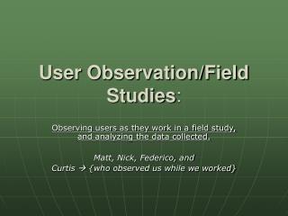 User Observation/Field Studies :