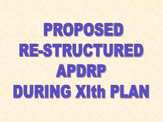 PROPOSED RE-STRUCTURED APDRP DURING XIth PLAN
