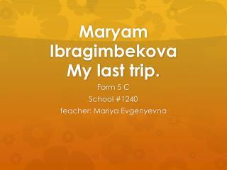 Maryam  Ibragimbekova My last trip.