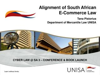 Alignment of South African E-Commerce Law Tana Pistorius Department of Mercantile Law UNISA
