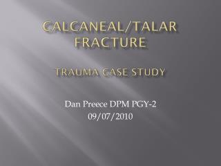 Calcaneal/Talar Fracture Trauma Case Study