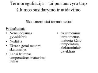 Termoreguliacija - t ai pusiausvyra tarp �ilumos susidarymo ir atidavimo Skaitmeniniai termometrai