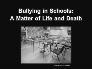 Bullying in Schools:  A Matter of Life and Death