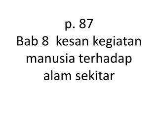 p. 87  Bab 8  kesan kegiatan manusia terhadap alam sekitar