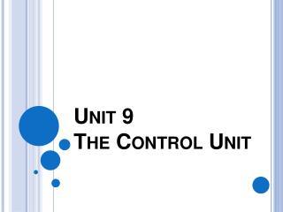 Unit 9 The Control Unit