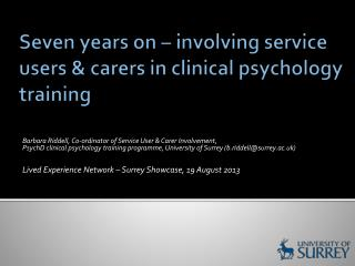 Seven years on – involving service users &  carers  in clinical psychology training