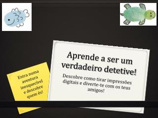 Aprende a ser um verdadeiro detetive!