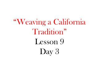 """Weaving a California Tradition"" Lesson 9 Day 3"