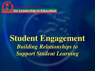 Student Engagement Building Relationships to Support Student Learning