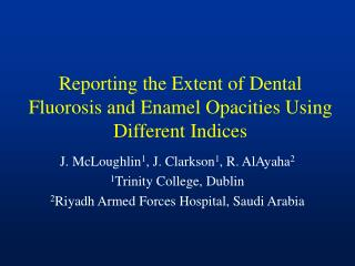 Reporting the Extent of Dental Fluorosis and Enamel Opacities Using Different Indices