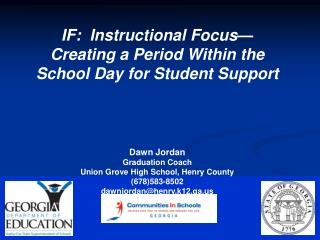 IF:  Instructional Focus— Creating a Period Within the School Day for Student Support Dawn Jordan