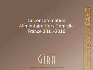 La  C onsommation  A limentaire  H ors  D omicile  France 2011-2016