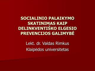 SOCIALINIO PALAIKYMO SKATINIMAS KAIP DELINKVENTI Š KO ELGE SIO PREVENCIJOS GALIMYBĖ
