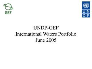 UNDP-GEF  International Waters Portfolio June 2005
