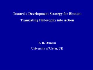 Toward a Development Strategy for Bhutan: Translating Philosophy into ActionS. R. OsmaniUniversity of Ulster