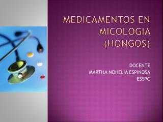 MEDICAMENTOS EN MICOLOGIA (HONGOS)