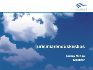 Turismiarenduskeskus Tarmo Mutso Direktor