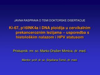 Pristupnik: mr. sc. Marko Dražen Mimica, dr. med. Mentor: prof. dr. sc. Snježana Tomić, dr. med.