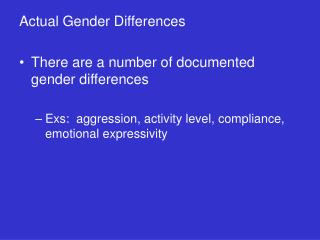 Actual Gender Differences There are a number of documented gender differences