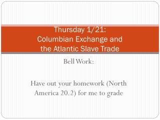 Thursday 1/21:  Columbian Exchange and  the Atlantic Slave Trade