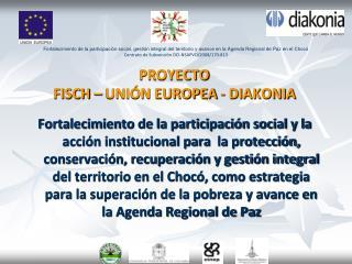 PROYECTO  FISCH – UNIÓN EUROPEA - DIAKONIA