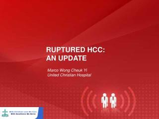 RUPTURED HCC: AN UPDATE
