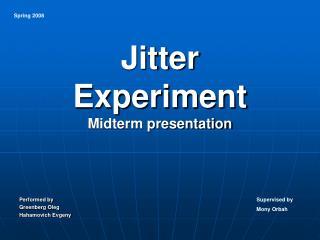 Jitter  Experiment Midterm presentation