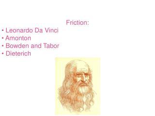 Friction:  Leonardo Da Vinci  Amonton  Bowden and Tabor  Dieterich