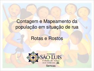 Contagem e Mapeamento da população em situação de rua Rotas e Rostos