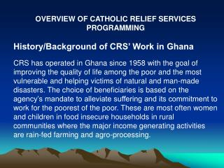 OVERVIEW OF CATHOLIC RELIEF SERVICES PROGRAMMING History/Background of CRS' Work in Ghana