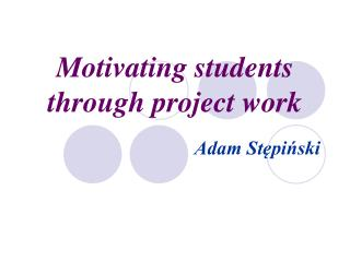 Motivating students  through project work